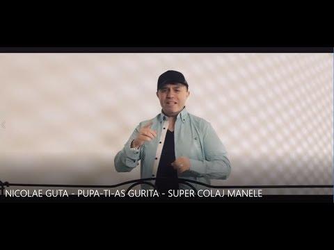 NICOLAE GUTA - PUPA - TI-AS GURITA - SUPER COLAJ MANELE