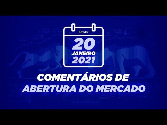 🔴 COMENTÁRIO ABERTURA DE MERCADO  AO VIVO   20/01/2021   B. Trader