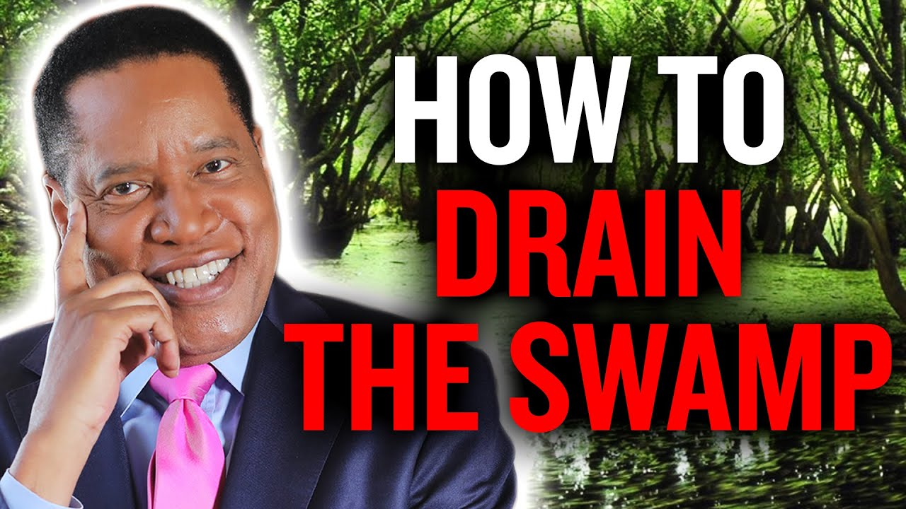 How to 'Drain the Swamp' in 7 Steps   Larry Elder