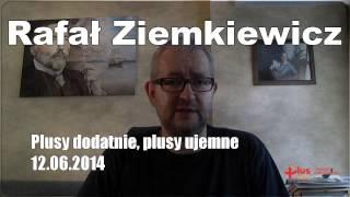 Rafał Ziemkiewicz Plusy dodatnie, plusy ujemne 12.06.2014