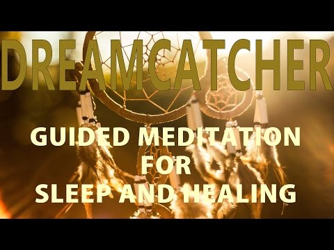 Guided meditation for sleep and healing: The Dream catcher