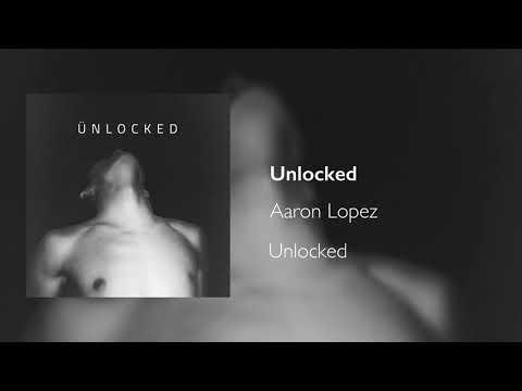 Unlocked - Aaron Lopez
