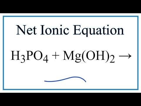 How To Write The Net Ionic Equation For H3PO4 + Mg(OH)2 = Mg3(PO4)2 + H2O