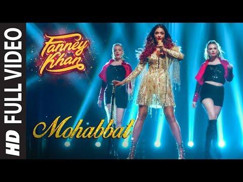Full : Mohabbat Song  FANNEY KHAN  Aishwarya Rai Bachchan  Sunidhi Chauhan  Tanishk Bagchi