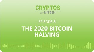 Cryptos with Mitesh - #8: The 2020 Bitcoin Halving