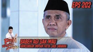 Babeh Agi Gak Mau Hancurkan Impian Fatih Jadi Jawara - Fatih Di Kampung Jawara Eps 202