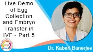 Live Demonstration of Egg Collection and Embryo Transfer in IVF By Dr Kaberi Banerjee - Part 5