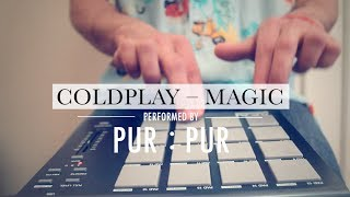 Coldplay - Magic (Pur:Pur Official Cover Video)