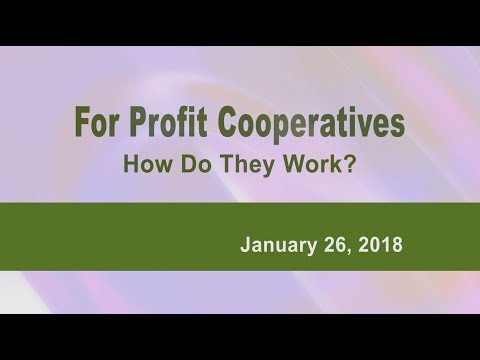 For Profit Cooperatives: How Do They Work? - 1/26/18