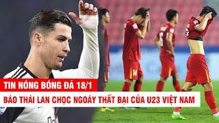 TIN NÓNG BÓNG ĐÁ 18/1 | Báo Thái chọc ngoáy thất bại của U23VN – UEFA gian lận phiếu bầu của CR7