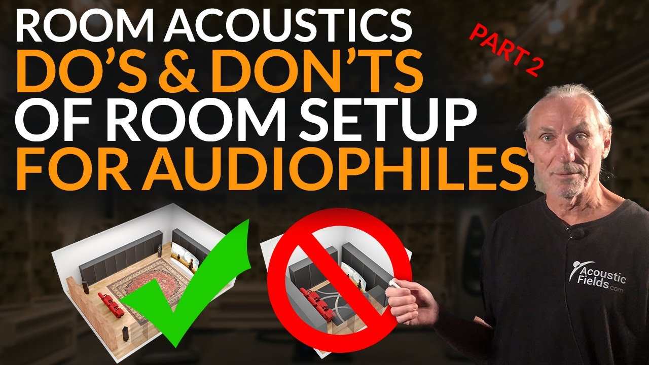 Do's And Don'ts Of Room Setup For Audiophiles Part 2 - www.AcousticFields.com