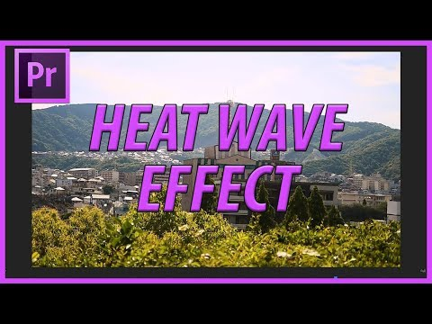 How to Create Heat Waves in Premiere Pro CC (2018