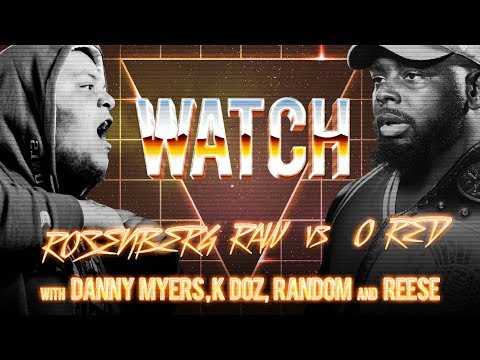 WATCH: ROSENBERG RAW vs O RED with DANNY MYERS, K DOZ, RANDOM and REESE