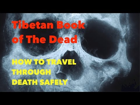 Tibetan Book of the Dead - HOW TO TRAVEL THE LAND OF DEATH a