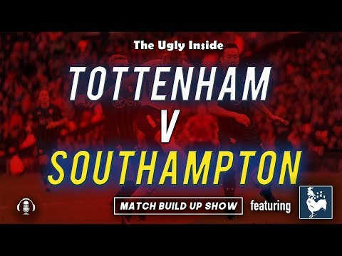 MATCH BUILD UP SHOW: Tottenham Hotspur vs Southampton | The Ugly Inside