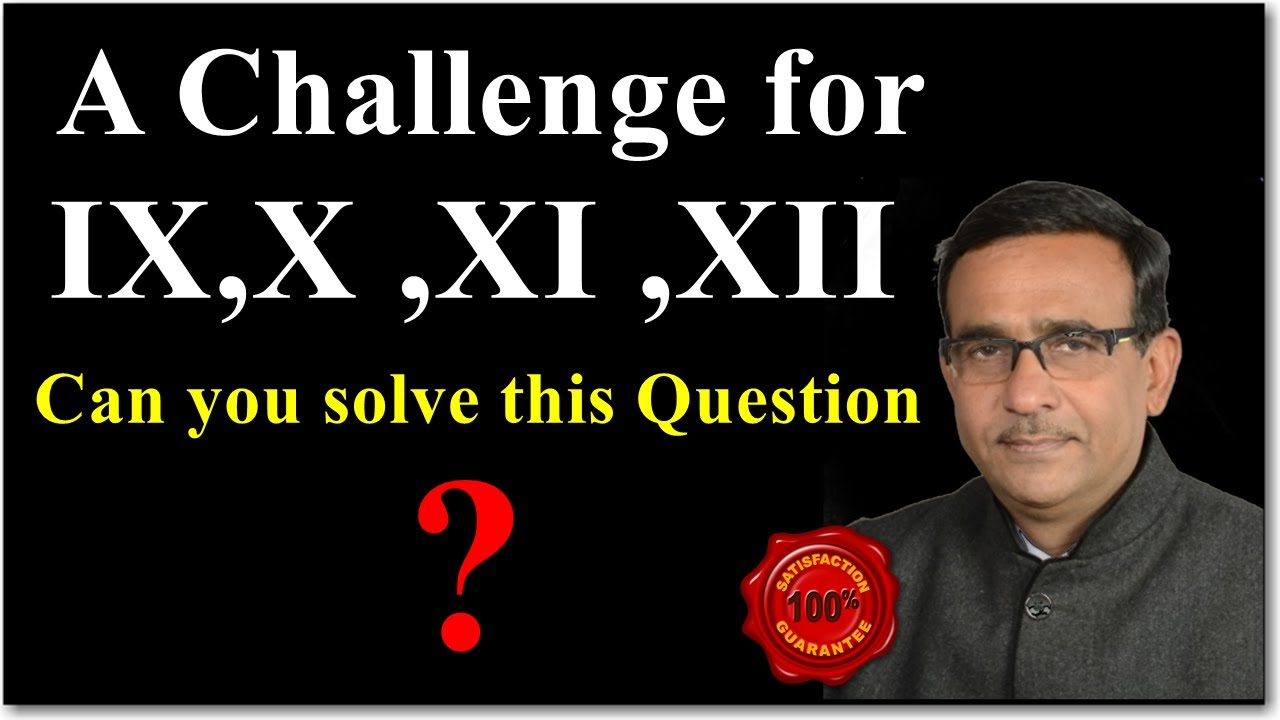 A Challenge for IX,X,XI,XII Students in Mathematics Can you solve this Question