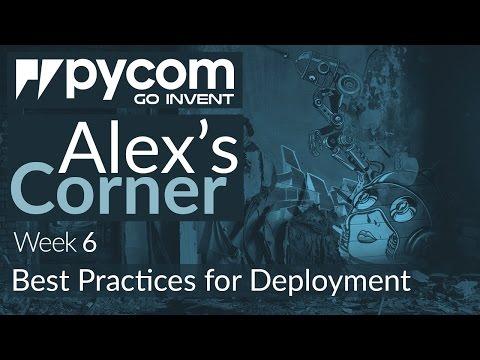 Alex's Corner - Week 6 - Best Practices for Deployment
