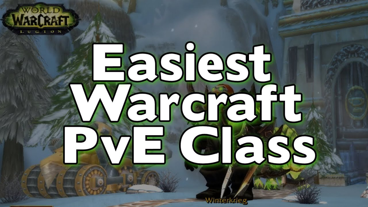 Easiest PvE class to play in Warcraft Legion 7 3 5 - YouTube