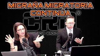 CR NOTICIAS - Migraña Migratoria Continúa  - Con Mónica Gahbler y Alex Backman