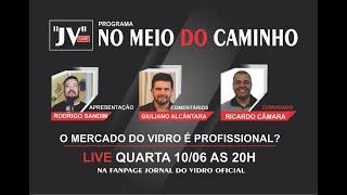 NO MEIO DO CAMINHO I  O MERCADO VIDREIRO É PROFISSIONAL? I 10/06/2020