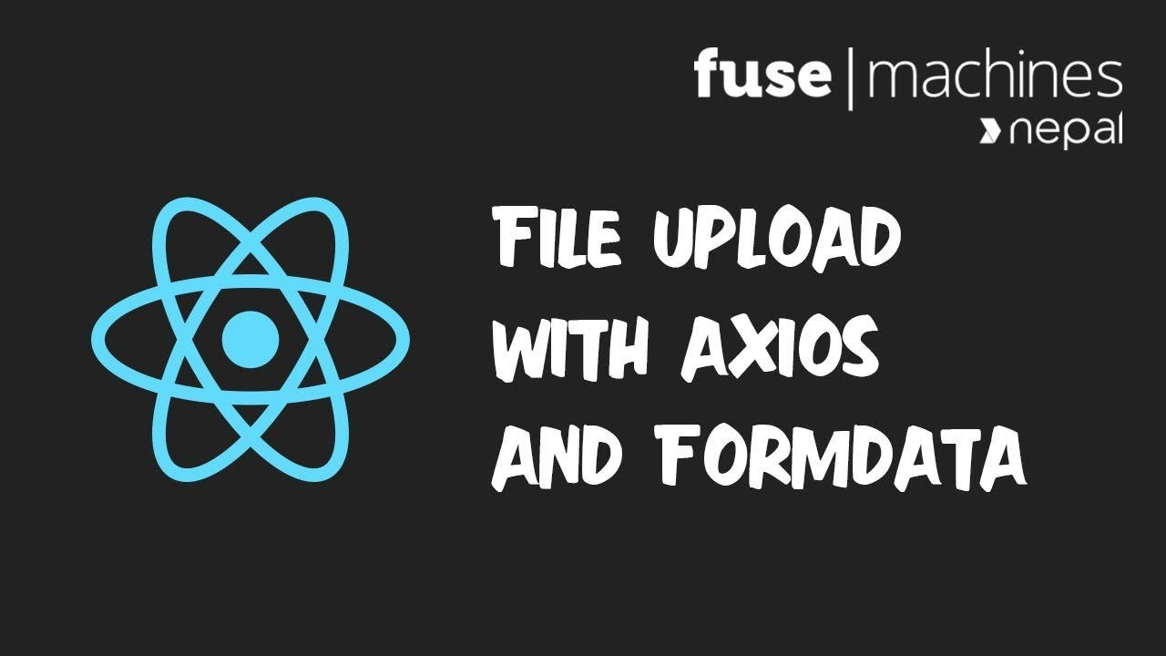 ReactJS 2018 - Uploading Files with Axios and FormData - Fusemachines Nepal