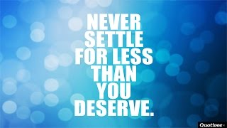 Why Settle For Less?