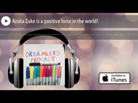 Azuka Zuke is a positive force in the world!