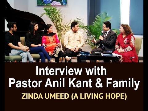 Interview with Pastor Anil Kant & Family | EPISODE 232 SEASON 6 ZINDA UMEED A LIVING HOPE