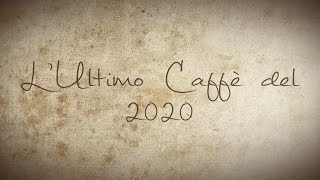 L'ultimo caffè del 2020