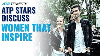 ATP Tennis Stars Describe The Women That Inspire Them 😊
