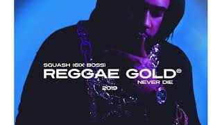 Squash - Never Die | Reggae Gold 2019 Exclusive | Official Audio