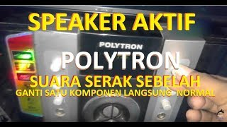 Video tutorial mencari kerusakan speaker aktif polytron suara serak sebelah download MP3, 3GP, MP4, WEBM, AVI, FLV Juli 2018