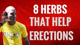 8 Herbs That Help MEN Achieve and Maintain STRONG ERECTIONS