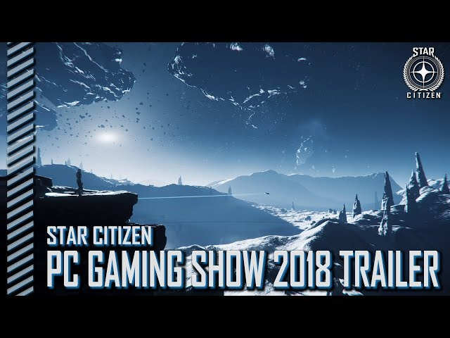 Star Citizen: PC Gaming 2018 Persistent Universe Trailer