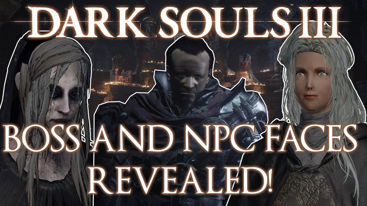 Dark Souls 3 Npcs And Bosses Faces Unmasked Youtube The other possibility is they went with a london studio to be more authentic, but this creates its own issue. dark souls 3 npcs and bosses faces unmasked
