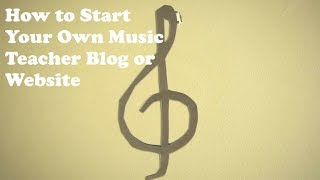 How to Make Your Music Teacher Blog or Site - Step by Step Guide