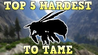 TOP 5 HARDEST CREATURES TO TAME | ARK SURVIVAL EVOLVED