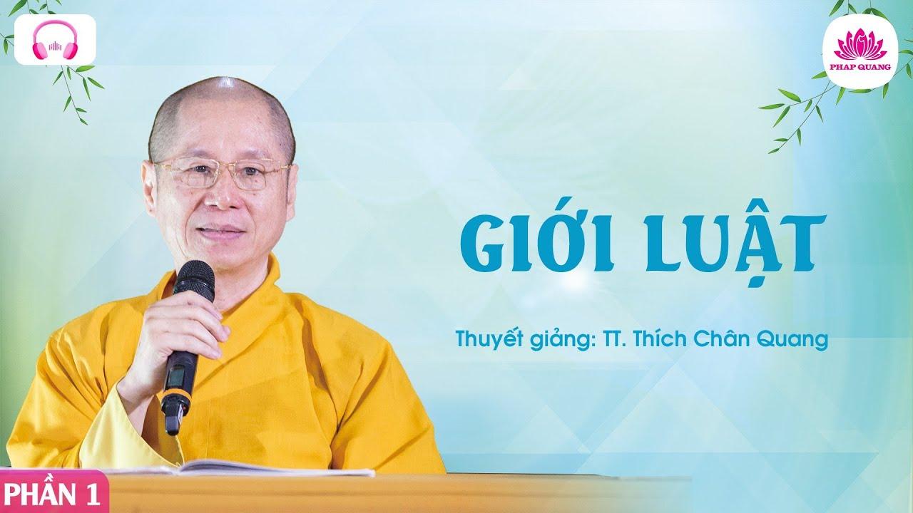 Giới Luật 01 – TT. Thích Chân Quang