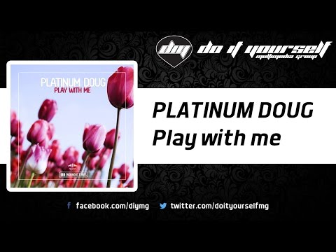 PLATINUM DOUG - Play with me [Official]