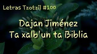 Dajan Jiménez - Ta xalb'un ta Biblia / Letras Tzotzil #100