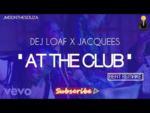 AT THE CLUB DEJ LOAF FT JACQUEES INSTRUMENTAL REMAKE