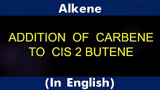 GPC 8 4    ALKENE    ADDITION  OF  CARBENE  TO  CIS 2 BUTENE    LECTURE
