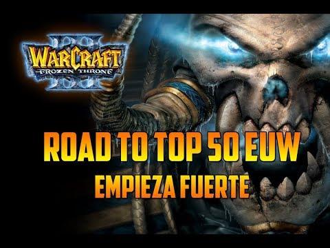 Warcraft 3: The Frozen Throne - EMPIEZA FUERTE - ROAD TO TOP 50 EUW