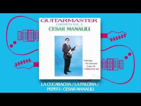 Cesar Manalili - La Cucaracha / La Paloma / Pepito