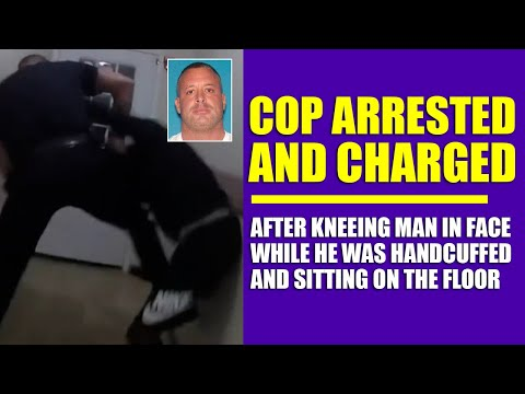 Cop Arrested and Charged After Kneeing Man In Face While He Was Handcuffed and Sitting On The Floor