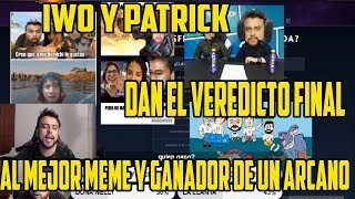 IWO Y PATRICK DAN EL VEREDICTO FINAL DEL GANADOR DEL ARCANO AL MEJOR MEME