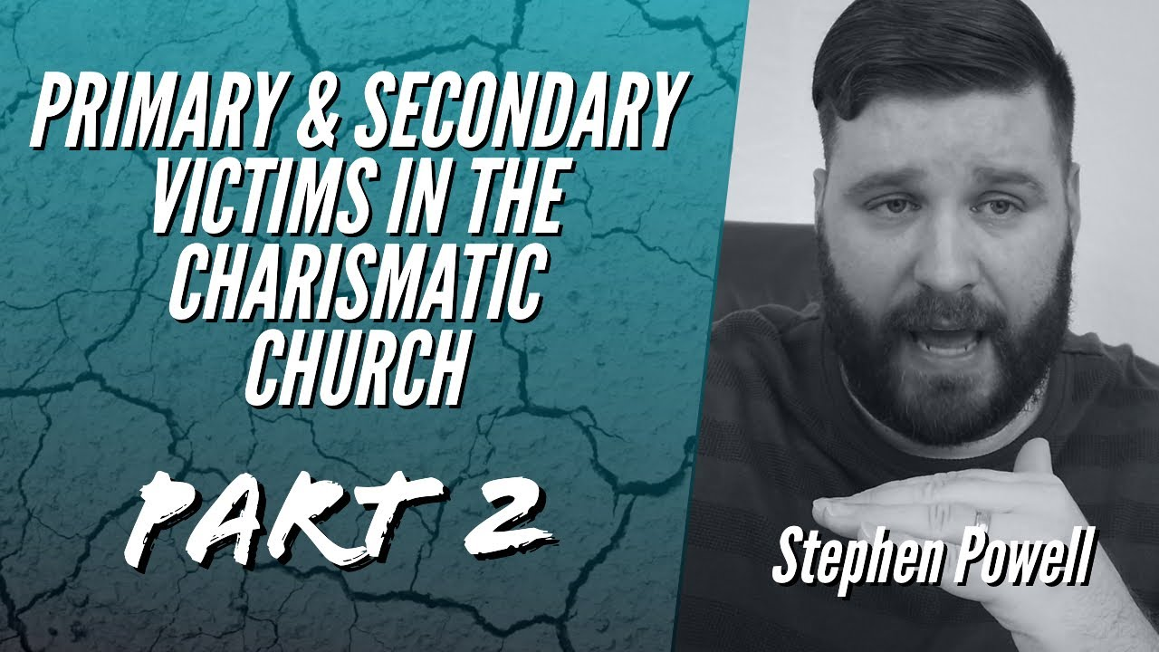 PRIMARY & SECONDARY VICTIMS IN THE CHARISMATIC CHURCH, Pt.2
