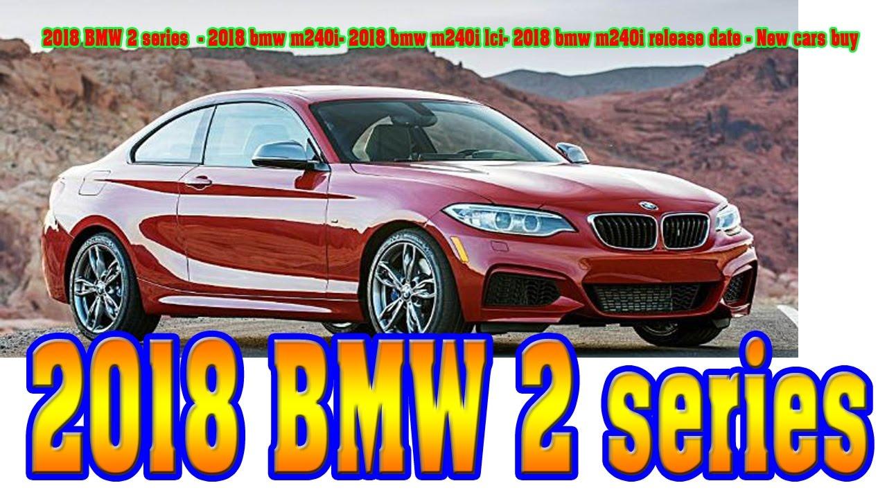 2018 M240i Release Date >> 2018 Bmw 2 Series 2018 Bmw M240i 2018 Bmw M240i Lci 2018 Bmw
