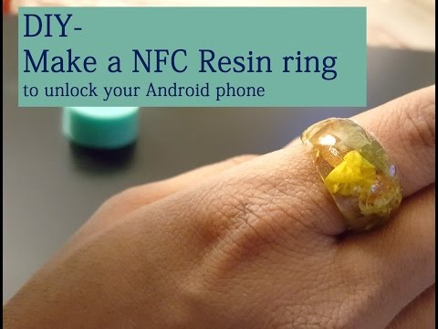 DIY- Making a NFC Resin ring to unlock an Android Phone