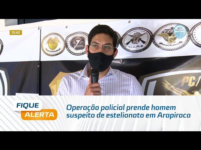 Operação policial prende homem suspeito de estelionato no município de Arapiraca